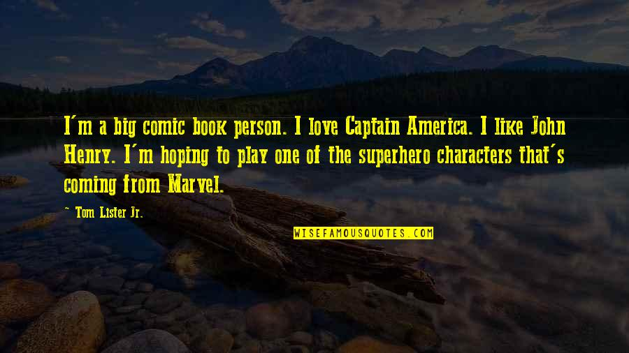 Marvel Comic Book Quotes By Tom Lister Jr.: I'm a big comic book person. I love