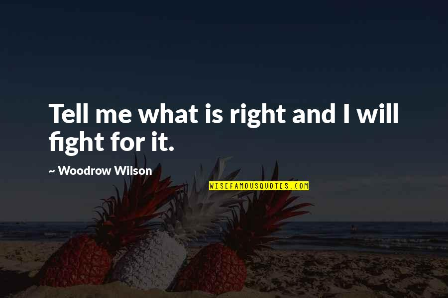 Marvel Comic Book Quotes By Woodrow Wilson: Tell me what is right and I will