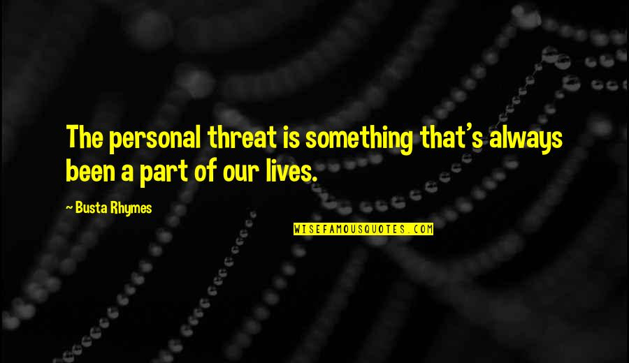 Marvellous Friendship Quotes By Busta Rhymes: The personal threat is something that's always been