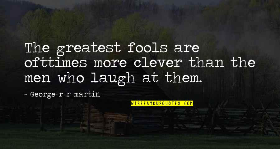 Marvellous Friendship Quotes By George R R Martin: The greatest fools are ofttimes more clever than