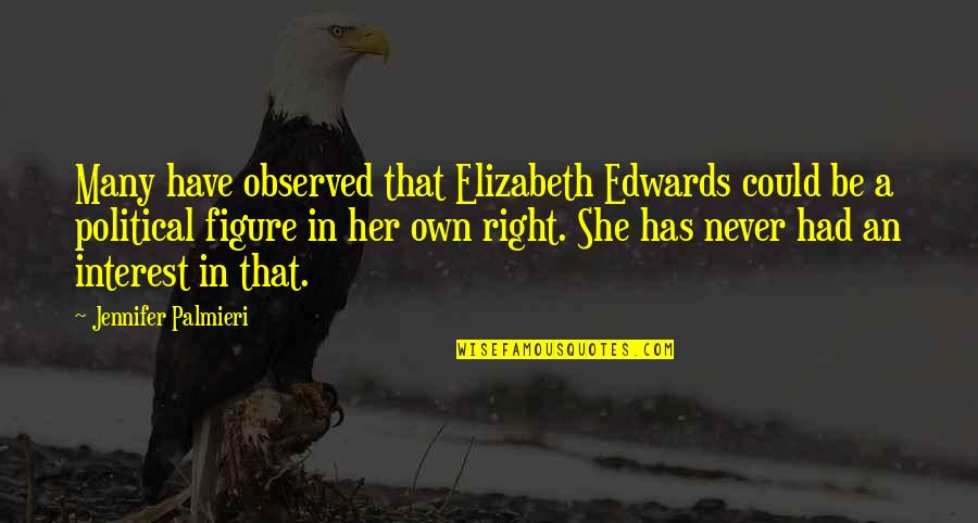 Marvellous Friendship Quotes By Jennifer Palmieri: Many have observed that Elizabeth Edwards could be