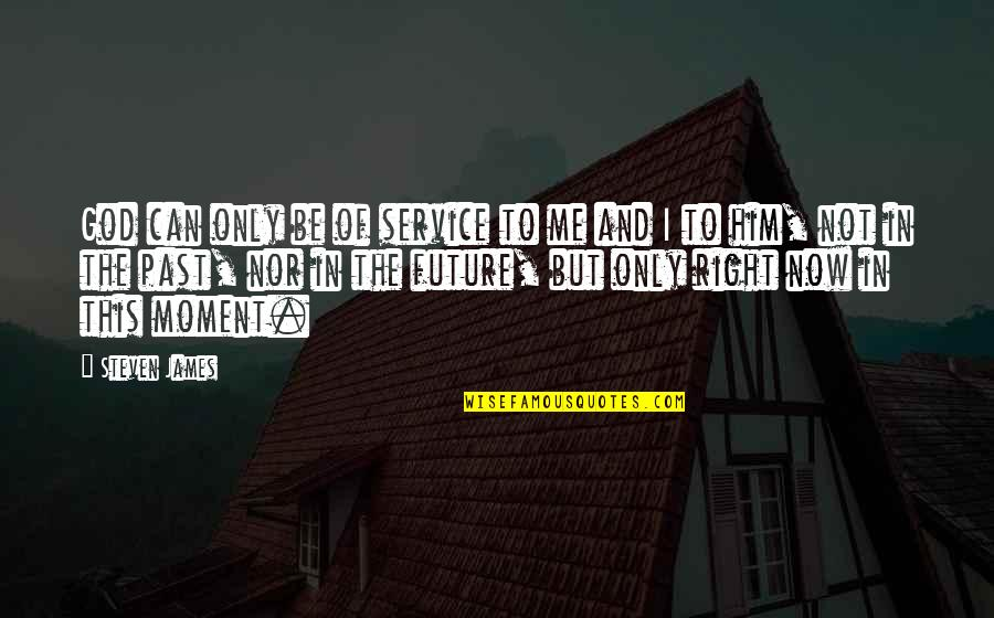 Marvellous Friendship Quotes By Steven James: God can only be of service to me