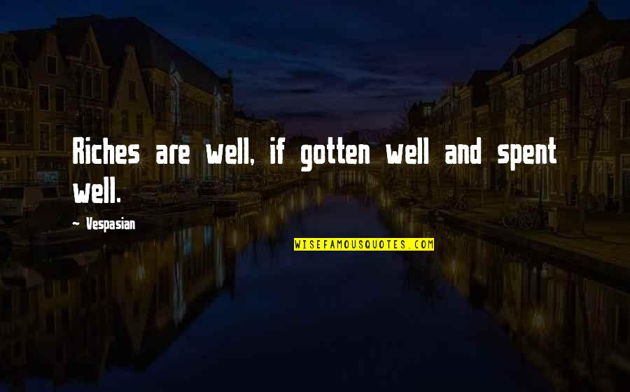 Marvellous Friendship Quotes By Vespasian: Riches are well, if gotten well and spent