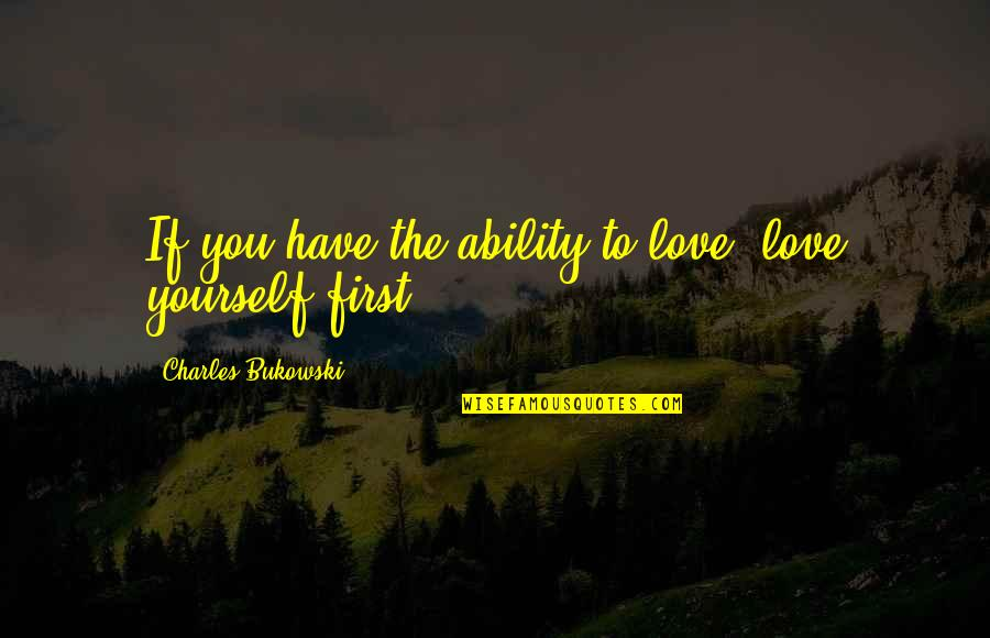 Marvin Mcfadden Quotes By Charles Bukowski: If you have the ability to love, love