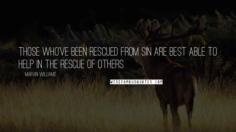Marvin Williams quotes: Those who've been rescued from sin are best able to help in the rescue of others.
