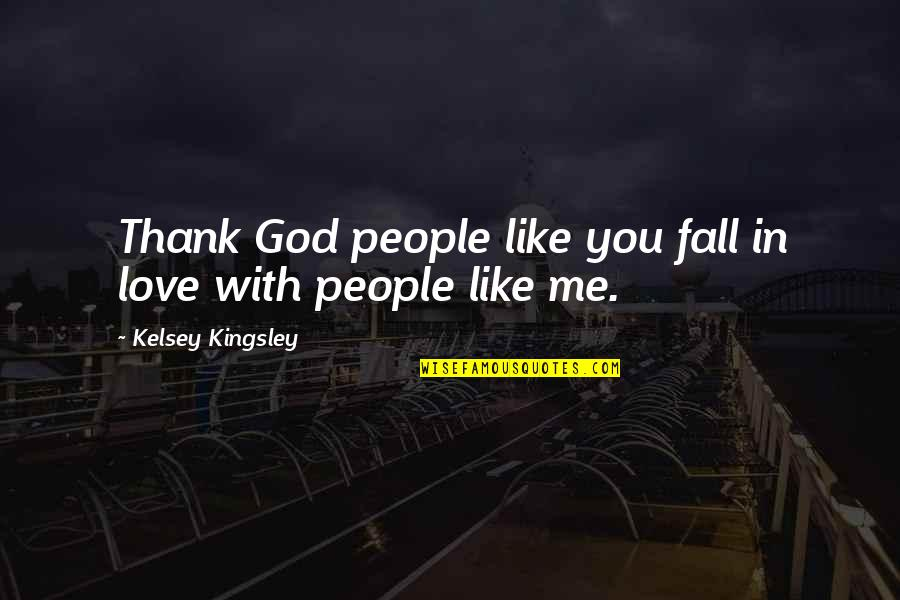 Marxist Criminology Quotes By Kelsey Kingsley: Thank God people like you fall in love