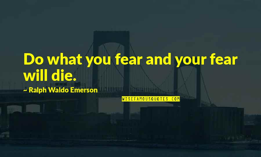 Marxist Criminology Quotes By Ralph Waldo Emerson: Do what you fear and your fear will