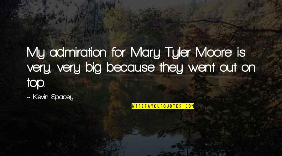 Mary 1 Quotes By Kevin Spacey: My admiration for 'Mary Tyler Moore' is very,