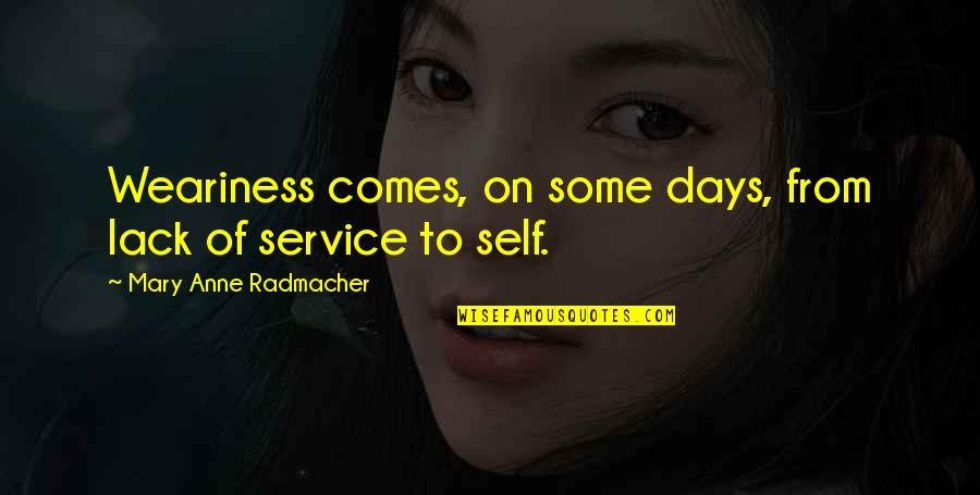 Mary 1 Quotes By Mary Anne Radmacher: Weariness comes, on some days, from lack of