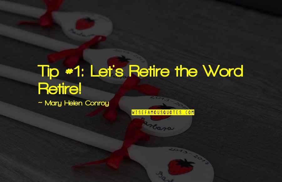 Mary 1 Quotes By Mary Helen Conroy: Tip #1: Let's Retire the Word Retire!