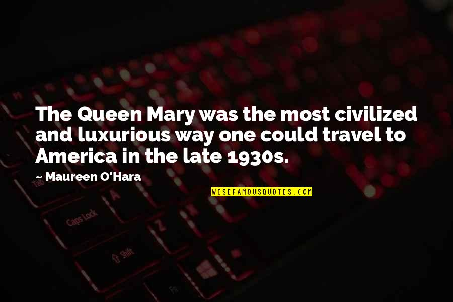 Mary 1 Quotes By Maureen O'Hara: The Queen Mary was the most civilized and