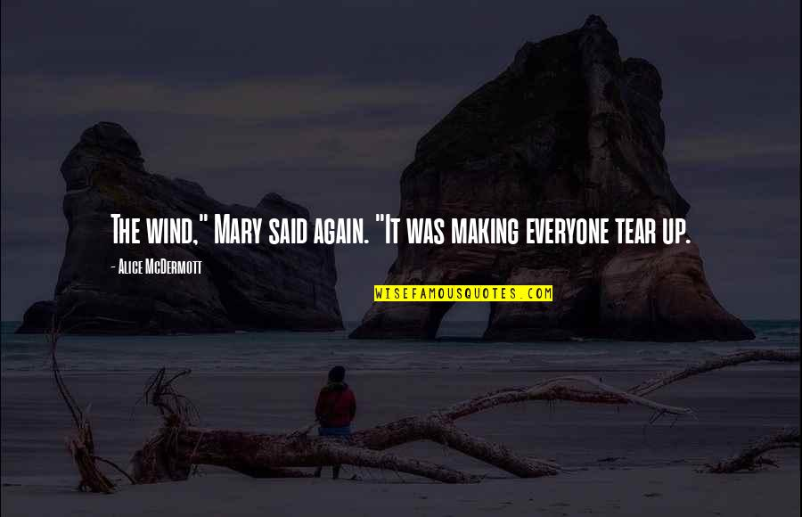 "Mary Alice Quotes By Alice McDermott: The wind,"" Mary said again. ""It was making"