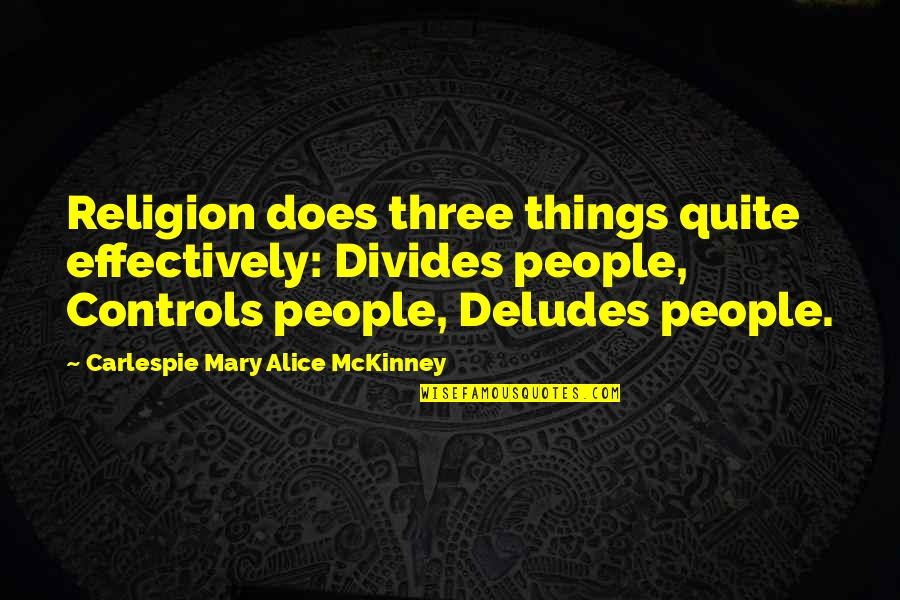Mary Alice Quotes By Carlespie Mary Alice McKinney: Religion does three things quite effectively: Divides people,