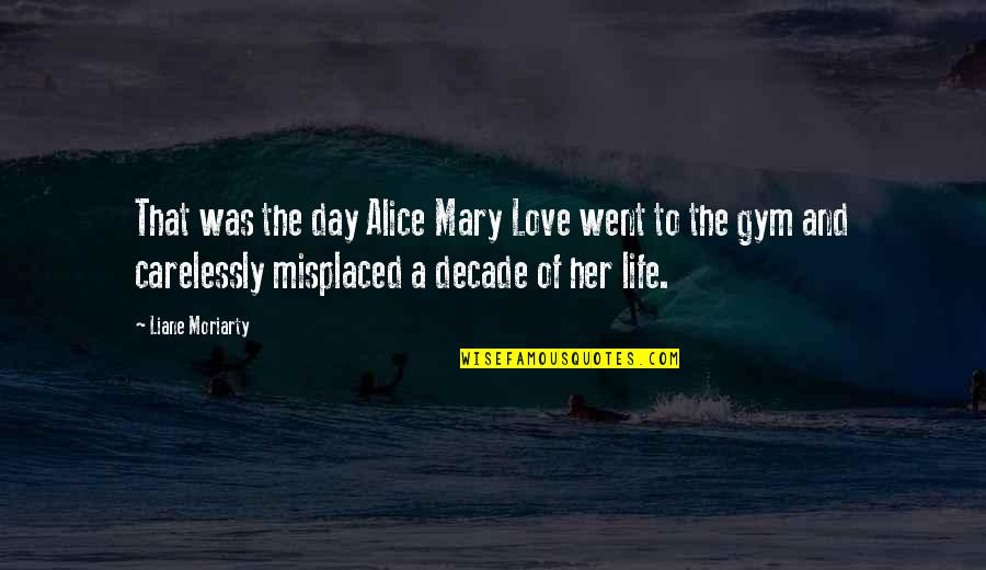 Mary Alice Quotes By Liane Moriarty: That was the day Alice Mary Love went