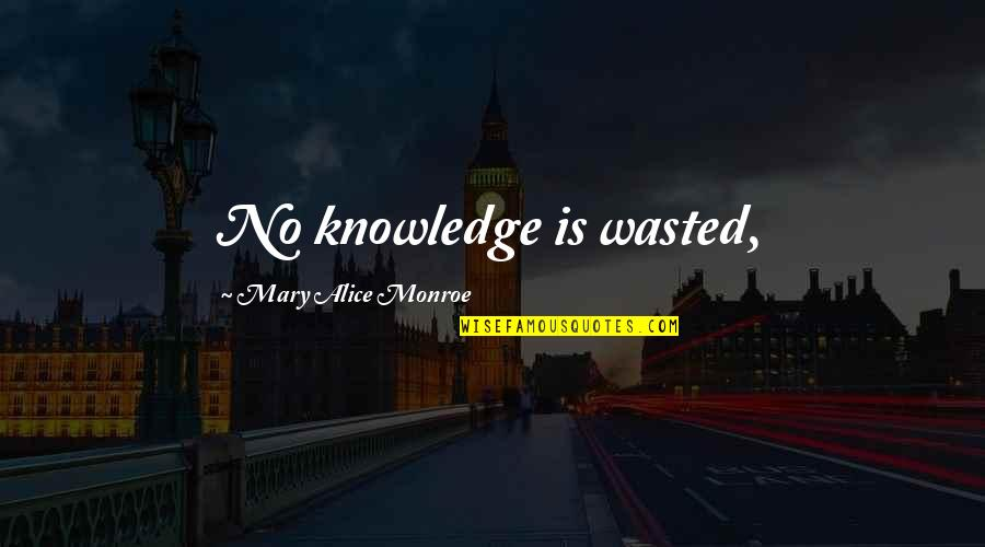 Mary Alice Quotes By Mary Alice Monroe: No knowledge is wasted,