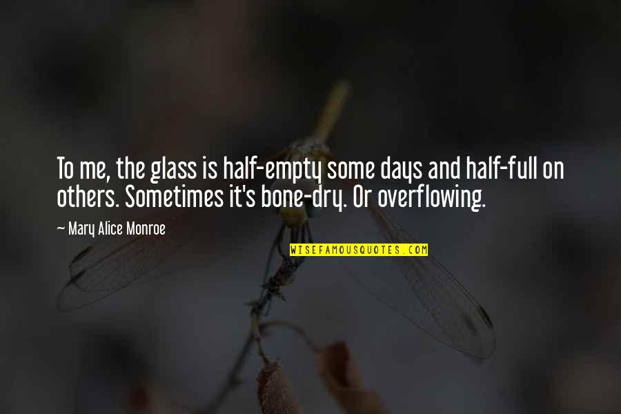 Mary Alice Quotes By Mary Alice Monroe: To me, the glass is half-empty some days