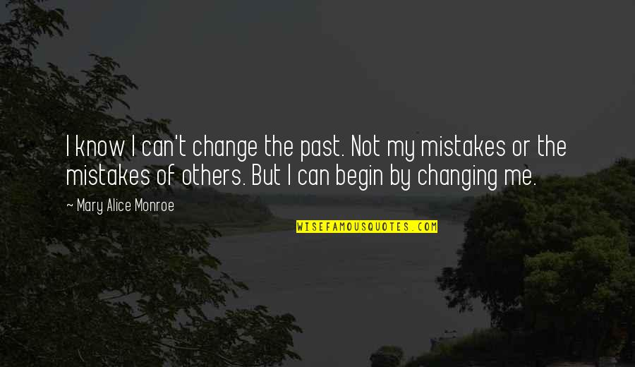 Mary Alice Quotes By Mary Alice Monroe: I know I can't change the past. Not