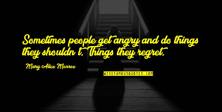 Mary Alice Quotes By Mary Alice Monroe: Sometimes people get angry and do things they