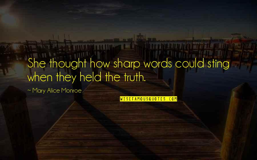 Mary Alice Quotes By Mary Alice Monroe: She thought how sharp words could sting when