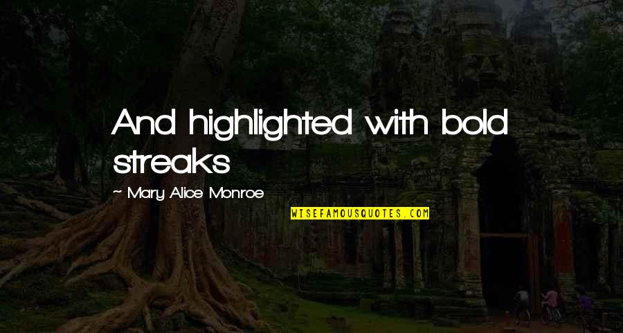 Mary Alice Quotes By Mary Alice Monroe: And highlighted with bold streaks