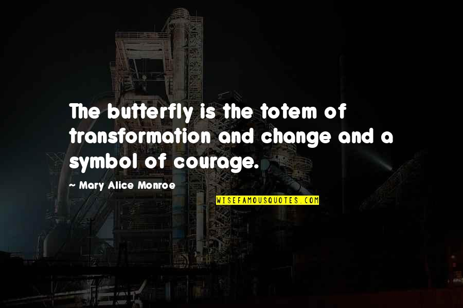 Mary Alice Quotes By Mary Alice Monroe: The butterfly is the totem of transformation and