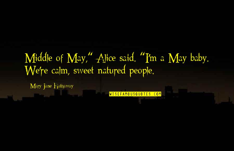 "Mary Alice Quotes By Mary Jane Hathaway: Middle of May,"" Alice said. ""I'm a May"