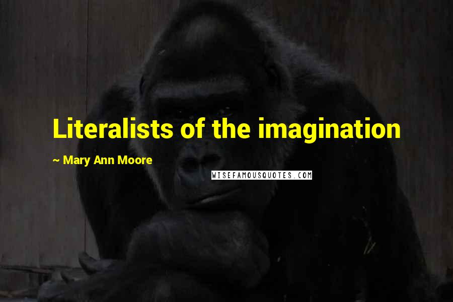 Mary Ann Moore quotes: Literalists of the imagination