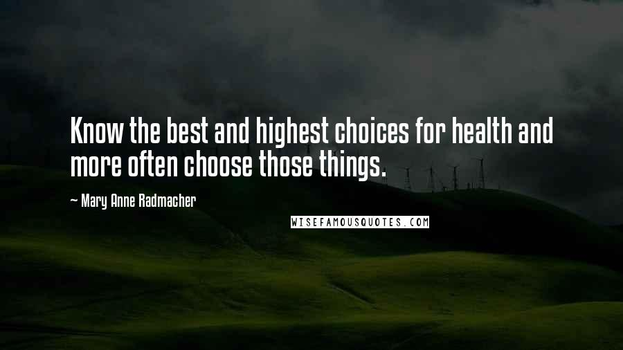 Mary Anne Radmacher quotes: Know the best and highest choices for health and more often choose those things.