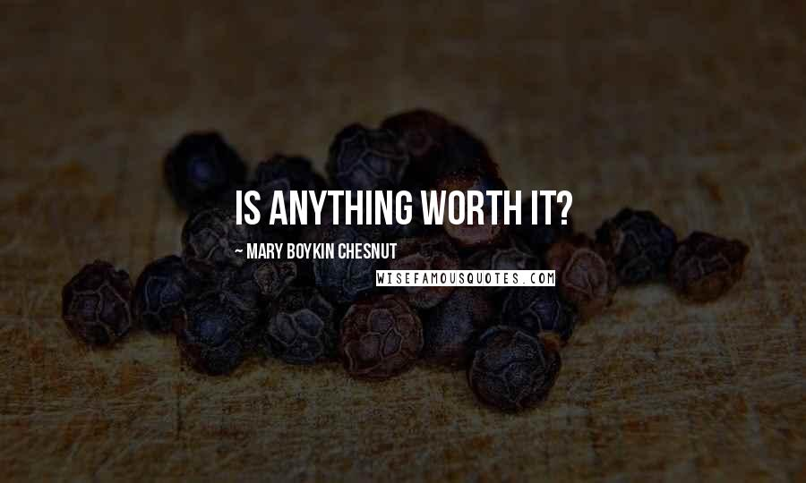 Mary Boykin Chesnut quotes: Is anything worth it?