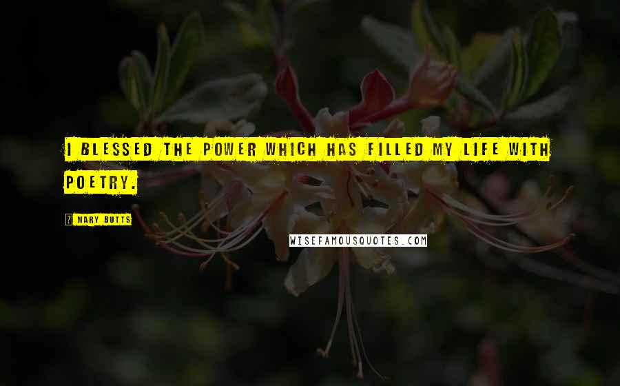 Mary Butts quotes: I blessed the power which has filled my life with poetry.