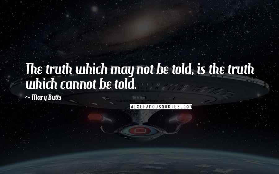 Mary Butts quotes: The truth which may not be told, is the truth which cannot be told.