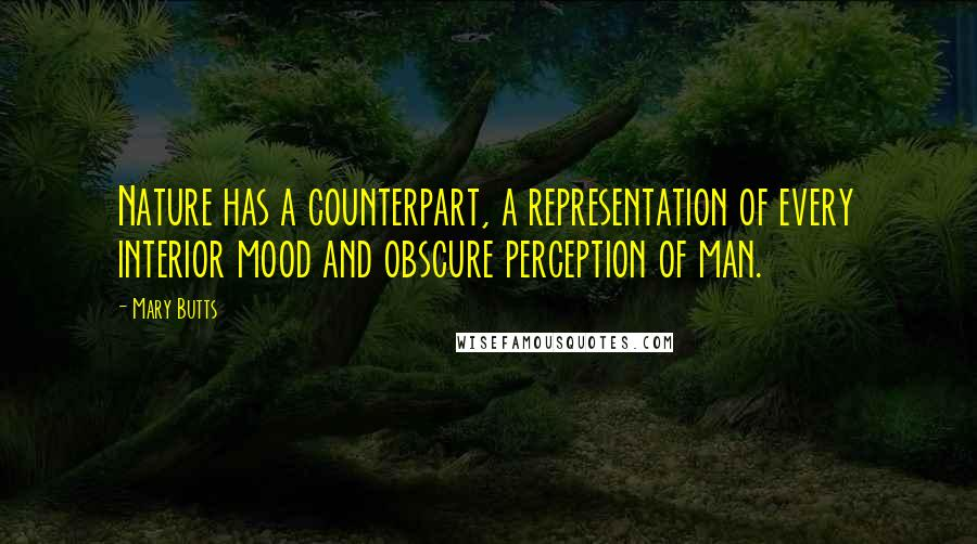 Mary Butts quotes: Nature has a counterpart, a representation of every interior mood and obscure perception of man.
