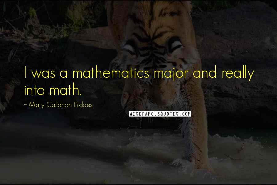 Mary Callahan Erdoes quotes: I was a mathematics major and really into math.