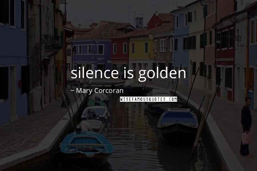 Mary Corcoran quotes: silence is golden