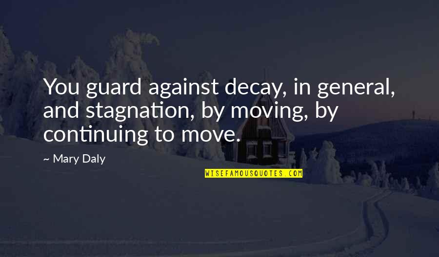 Mary Daly Quotes By Mary Daly: You guard against decay, in general, and stagnation,