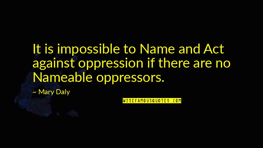 Mary Daly Quotes By Mary Daly: It is impossible to Name and Act against