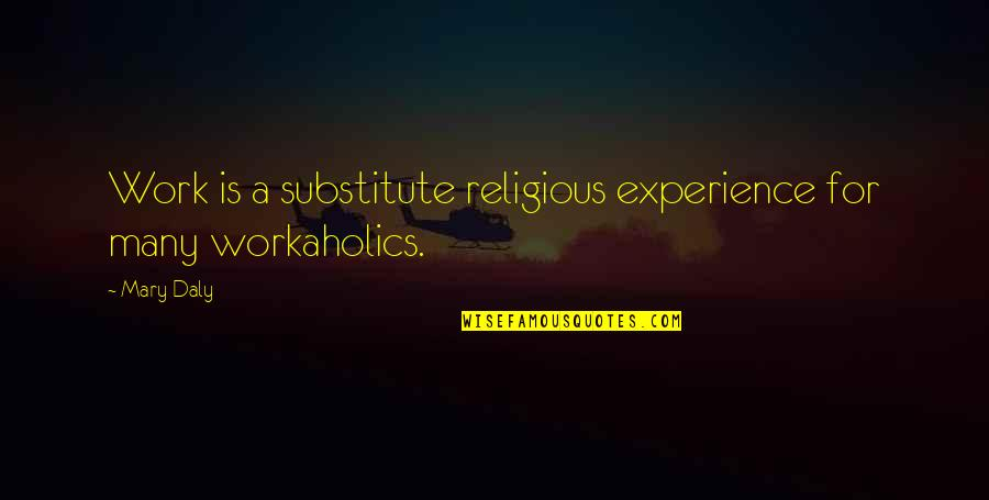 Mary Daly Quotes By Mary Daly: Work is a substitute religious experience for many