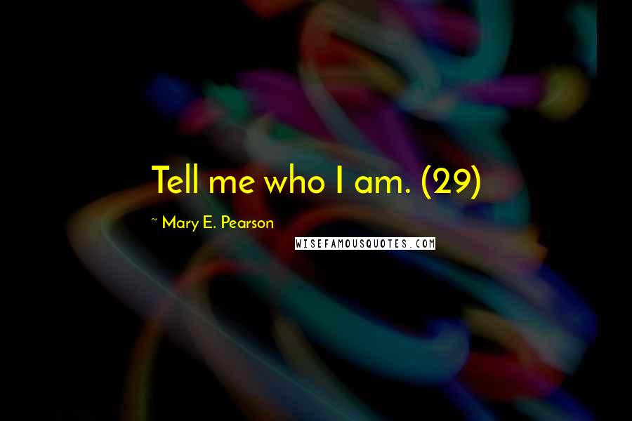 Mary E. Pearson quotes: Tell me who I am. (29)