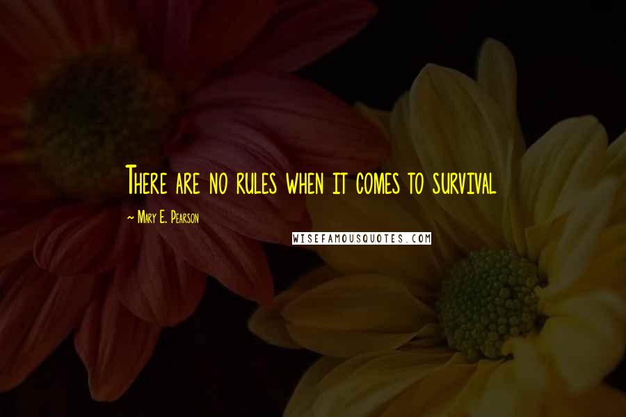 Mary E. Pearson quotes: There are no rules when it comes to survival