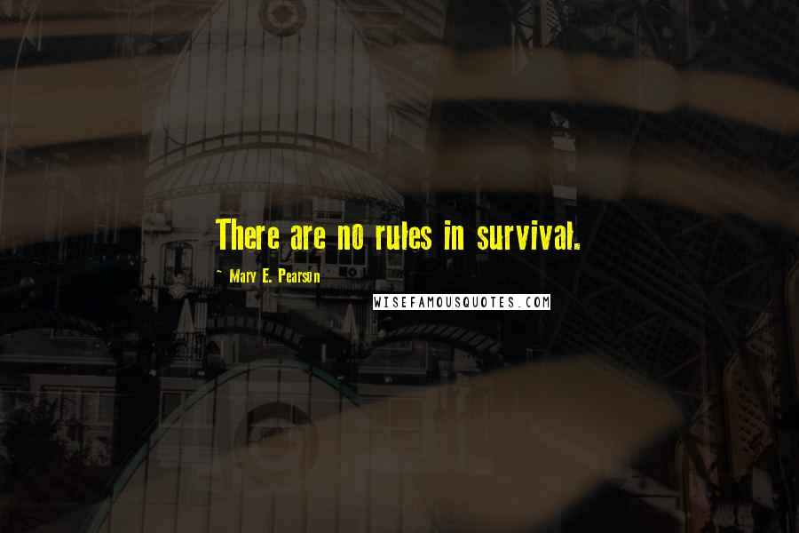 Mary E. Pearson quotes: There are no rules in survival.