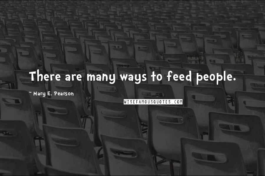 Mary E. Pearson quotes: There are many ways to feed people.