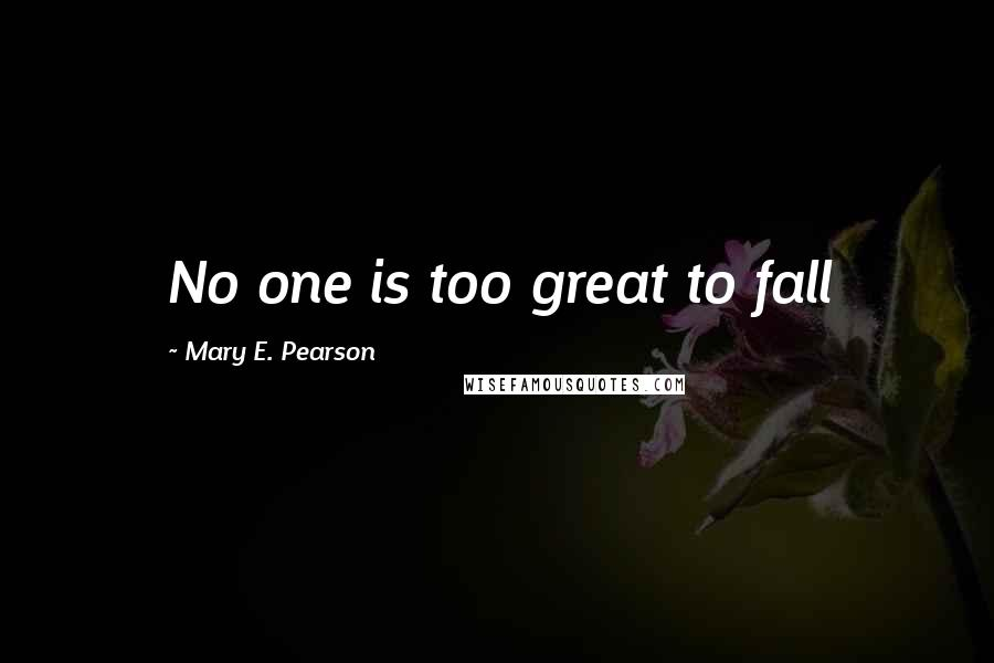 Mary E. Pearson quotes: No one is too great to fall