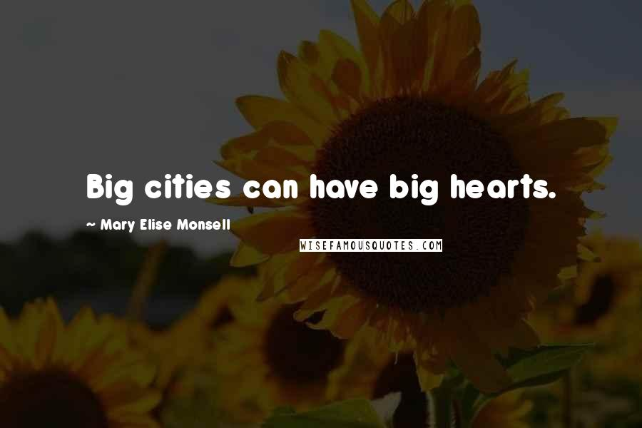Mary Elise Monsell quotes: Big cities can have big hearts.