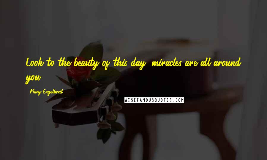 Mary Engelbreit quotes: Look to the beauty of this day, miracles are all around you.