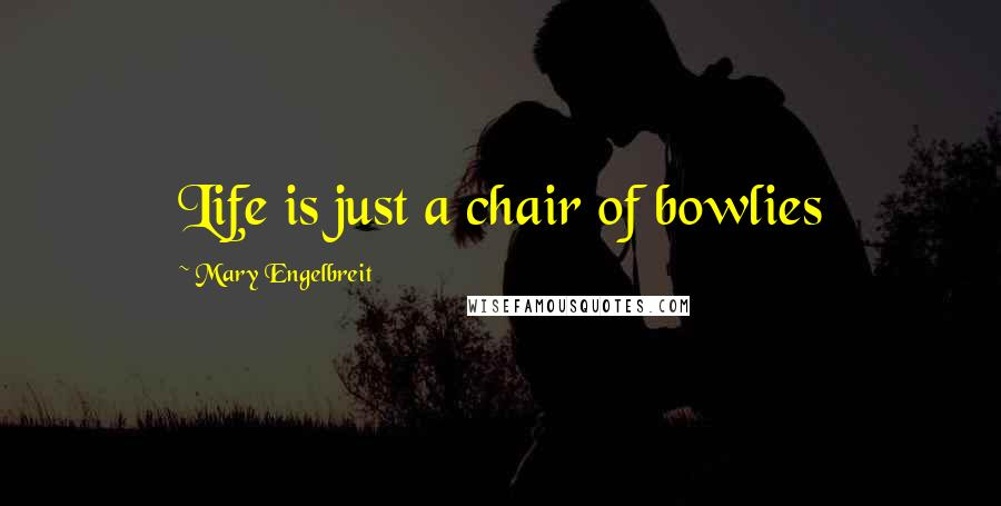 Mary Engelbreit quotes: Life is just a chair of bowlies