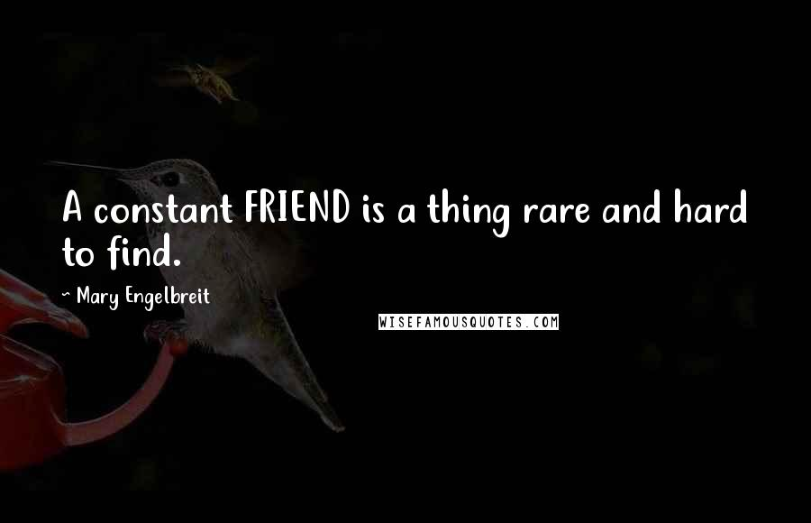 Mary Engelbreit quotes: A constant FRIEND is a thing rare and hard to find.