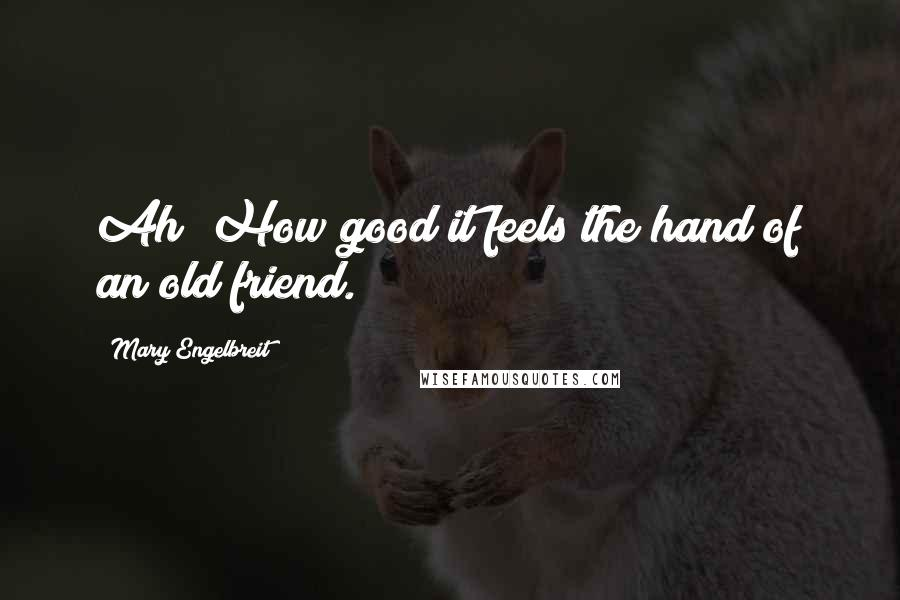 Mary Engelbreit quotes: Ah! How good it feels the hand of an old friend.