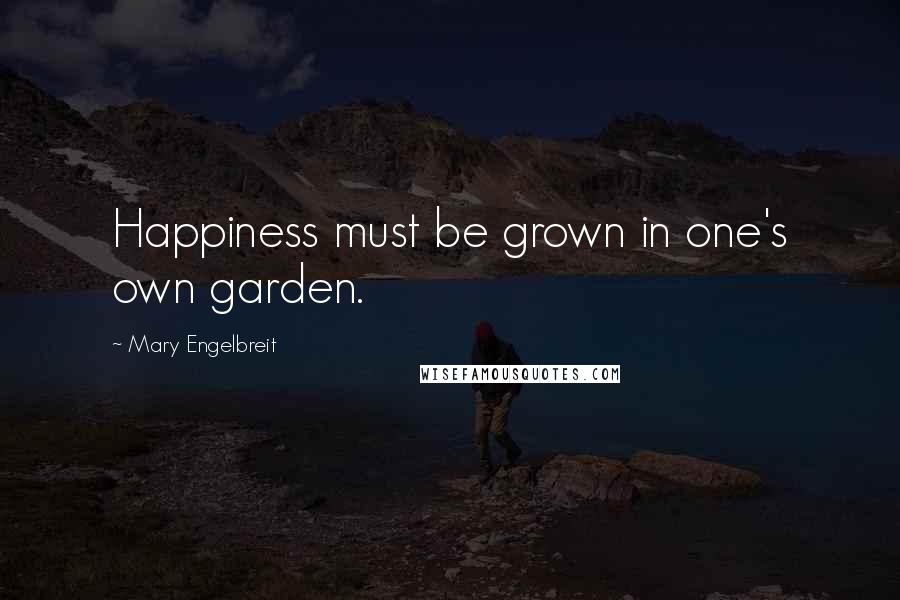 Mary Engelbreit quotes: Happiness must be grown in one's own garden.