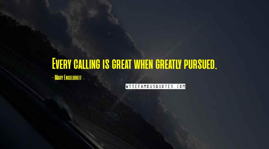 Mary Engelbreit quotes: Every calling is great when greatly pursued.