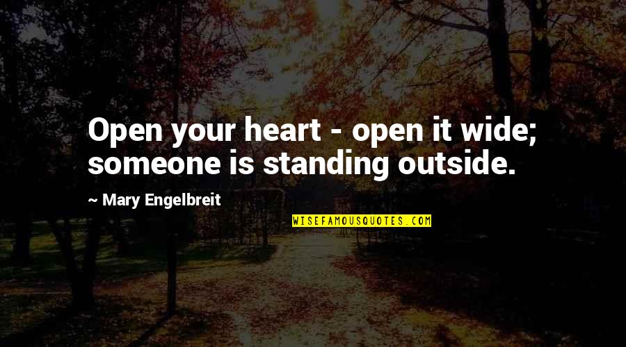 Mary Engelbreit Quotes By Mary Engelbreit: Open your heart - open it wide; someone